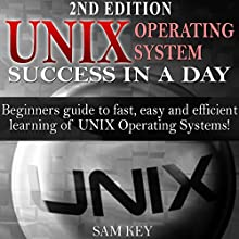 UNIX Operating System Success in a Day: Beginners Guide to Fast, Easy and Efficient Learning of UNIX Operating Systems! Audiobook by Sam Key Narrated by Millian Quinteros
