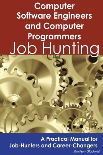 Computer Software Engineers and Computer Programmers: Job Hunting - A Practical Manual for Job-Hunters and Career Changers