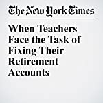 When Teachers Face the Task of Fixing Their Retirement Accounts | Ron Lieber