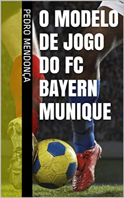 O Modelo de Jogo do FC Bayern Munique (Portuguese Edition)