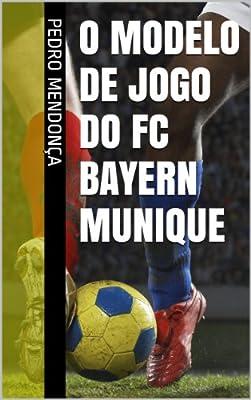 O Modelo de Jogo do FC Bayern Munique (Portuguese Edition)