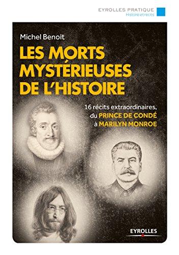 Les morts mystérieuses de l'histoire: 16 récits extraordinaires, du Prince de Condé à Marilyn Monroe