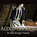 In the King's Name Audiobook by Alexander Kent Narrated by Christian Rodska