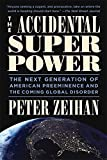 Book cover for The Accidental Superpower: The Next Generation of American Preeminence and the Coming Global Disorder