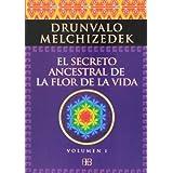 El secreto ancestral de la flor de la vida. Volumen 1: Una transcripción editada del Taller La Flor de la Vida...