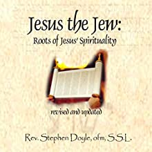 Jesus the Jew: Roots of Jesus Spirituality  by Stephen Doyle Narrated by Stephen Doyle
