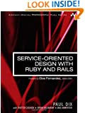 Service-Oriented Design with Ruby and Rails (Addison-Wesley Professional Ruby Series)