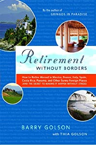 Retirement Without Borders: How to Retire Abroad--in Mexico, France, Italy, Spain, Costa Rica, Panama, and Other Sunny, Foreign Places (And the Secret to Making It Happen Without Stress) by Scribner