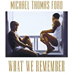 What We Remember (       UNABRIDGED) by Michael Thomas Ford Narrated by Blake Somerset