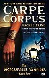 Carpe Corpus (Morganville Vampires, Book 6)