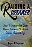 img - for Raising A Dreamer: How To Inspire And Guide Young Dreamers To Live A Dream-Centered Life book / textbook / text book