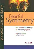 Fearful Symmetry: The Search for Beauty in Modern Physics (Princeton Science Library) (0691134820) by Zee, A.