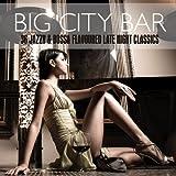 Big City Bar - 36 Jazzy & Bossa Flavoured Late Night Classics