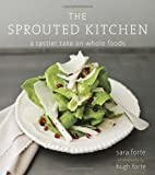 The Sprouted Kitchen: A Tastier Take on Whole Foods by Forte. Sara ( 2012 ) Hardcover