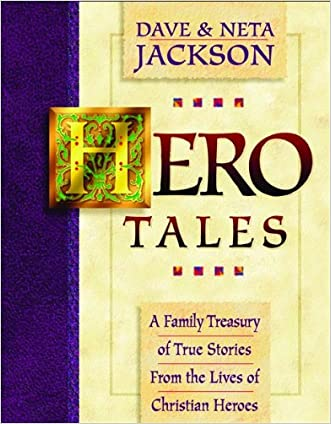Hero Tales: A Family Treasury of True Stories from the Lives of Christian Heroes written by Dave Jackson