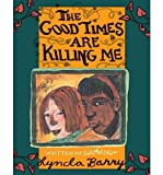 img - for [ [ [ The Good Times Are Killing Me [ THE GOOD TIMES ARE KILLING ME ] By Barry, Lynda ( Author )Mar-30-1999 Paperback book / textbook / text book