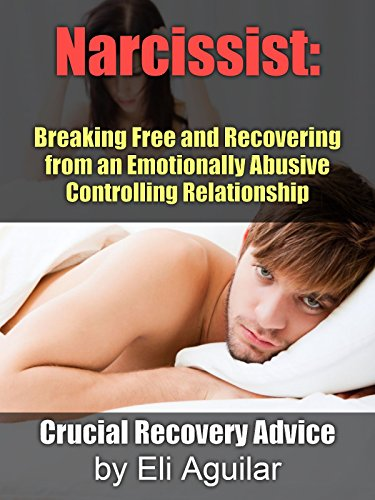 Narcissist: Breaking Up and Recovering from an Emotionally Abusive, Controlling Relationship - Crucial Recovery Advice PDF