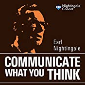 Communicate What You Think | Earl Nightingale