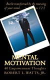 img - for Mental Motivation: 40 Empowerment Thoughts by Robert L Watts Jr (2014-10-23) book / textbook / text book