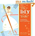 DIY Bride: 40 Fun Projects for Your U...