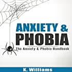 Anxiety and Phobia: The Anxiety & Phobia Handbook Hörbuch von K. Williams Gesprochen von: Michael Hatak