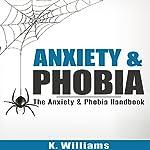 Anxiety and Phobia: The Anxiety & Phobia Handbook | K. Williams