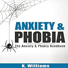 Anxiety and Phobia: The Anxiety & Phobia Handbook Audiobook by K. Williams Narrated by Michael Hatak