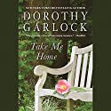 Take Me Home (       UNABRIDGED) by Dorothy Garlock Narrated by Dani Cervone