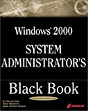 img - for Windows 2000 System Administrator's Black Book: The Systems Administrator's Essential Guide to Installing, Configuring, Operating, and Troubleshooting a Windows 2000 Network book / textbook / text book