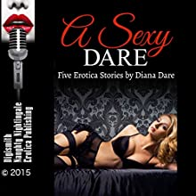 A Sexy Dare: Five Erotica Stories (       UNABRIDGED) by Diana Dare Narrated by Kitty Velour, Desiree Divine, Layla Dawn, Syndi Sweete