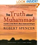 The Truth about Muhammad: Founder of...