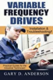 Variable Frequency Drives: Installation & Troubleshooting! (Practical Guides for the Industrial Technician!) (Volume 2)