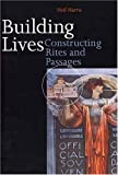 Building Lives: Constructing Rites and Passages (0300070454) by Harris, Neil