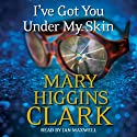 I've Got You Under My Skin Audiobook by Mary Higgins Clark Narrated by Jan Maxwell
