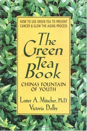 Green Tea Book : Chinas Fountain of Youth, Mitscher,Lester A./Dolby,Victoriaictoria