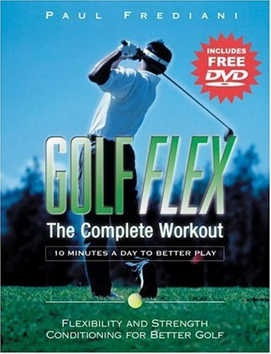 Golf Flex: The Complete Workout: Flexibility and Strength Conditioning for Better Golf (with DVD)