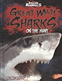 Great White Sharks: On the Hunt (Killer Animals)