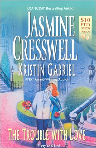 The Trouble With Love, JASMINE CRESSWELL, KRISTINE GABRIEL