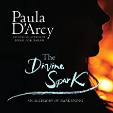 The Divine Spark: An Allegory of Awakening Audiobook by Paula D'Arcy Narrated by Paula D'Arcy
