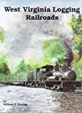 West Virginia Logging Railroads
