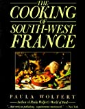 The Cooking of South-West France A Collection of Traditional and New Recipes from France's Magnificent Rustic Cuisine and New Techniques to Lighten Hearty Dishes (0060971959) by Paula Wolfert