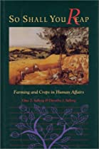 So Shall You Reap: Farming And Crops In Human Affairs (A Shearwater Book)