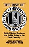 The Rise of the Corporate Commonwealth: U.S. Business and Public Policy in the Twentieth Century (0465070280) by Galambos, Louis