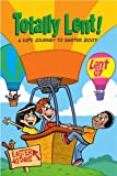Totally Lent!: A Kid's Journey to Easter 2007