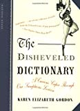 The Disheveled Dictionary: A Curious Caper Through Our Sumptuous Lexicon (0618381961) by Gordon, Karen Elizabeth