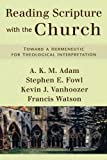 Reading Scripture with the Church: Toward a Hermeneutic for Theological Interpretation (0801031737) by Adam, A. K. M.