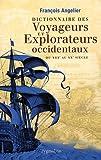 echange, troc François Angelier - Dictionnaire des voyageurs et explorateurs occidentaux : Du XIIIe au XXe siècle