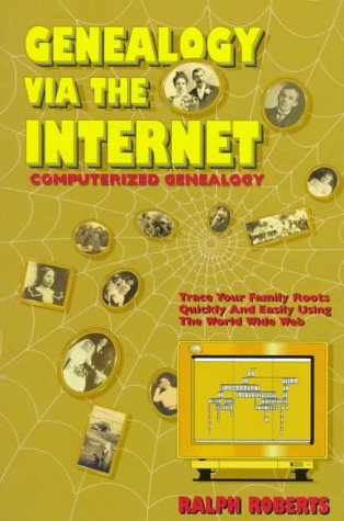 Genealogy Via the Internet: Tracing Your Family Roots Quickly and Easily : Computerized Genealogy in Plain English (Genealogy Via the Internet: You'll Quickly Find Cousins by the Dozon), Ralph Roberts