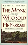 The Monk Who Sold His Ferrari: A Fable About Fulfilling Your Dreams &amp; Reaching Your Destiny