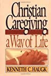 Christian Caregiving: A Way of Life : Leader&#39;s Guide
